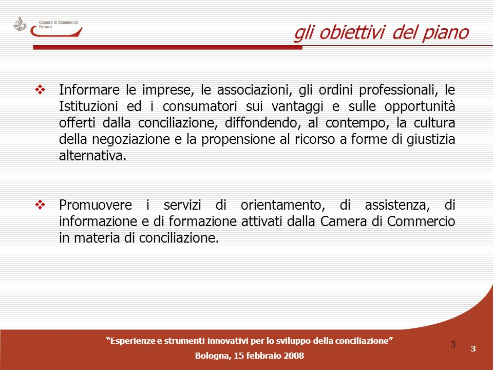 Esperienze e strumenti innovativi per lo sviluppo della conciliazione Bologna, 15 febbraio 2008 3 3 gli obiettivi del piano Informare le imprese, le a