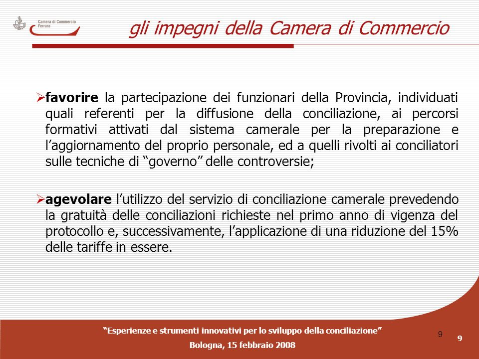 Esperienze e strumenti innovativi per lo sviluppo della conciliazione Bologna, 15 febbraio 2008 9 9 gli impegni della Camera di Commercio favorire la