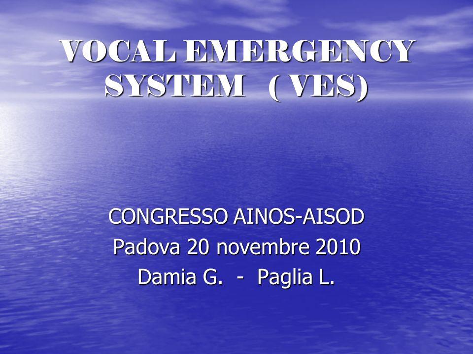 VOCAL EMERGENCY SYSTEM ( VES) CONGRESSO AINOS-AISOD Padova 20 novembre 2010 Damia G. - Paglia L.