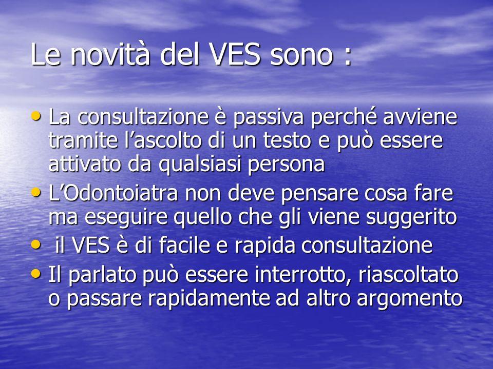 Le novità del VES sono : La consultazione è passiva perché avviene tramite lascolto di un testo e può essere attivato da qualsiasi persona La consulta