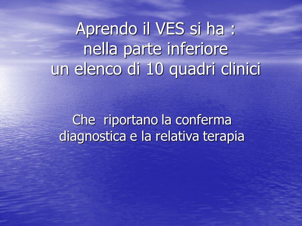 Aprendo il VES si ha : nella parte inferiore un elenco di 10 quadri clinici Che riportano la conferma diagnostica e la relativa terapia