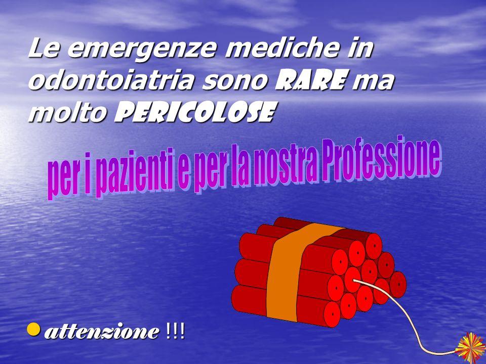Le emergenze mediche in odontoiatria sono rare ma molto pericolose attenzione !!! attenzione !!!