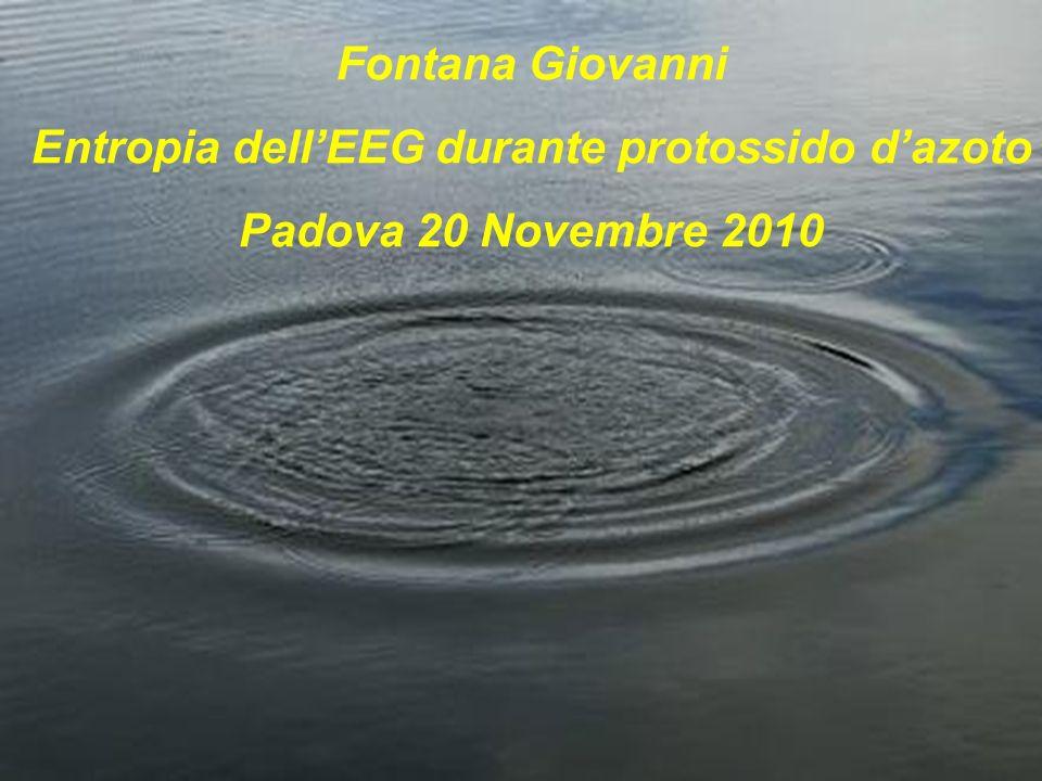 Fontana Giovanni Entropia dellEEG durante protossido dazoto Padova 20 Novembre 2010