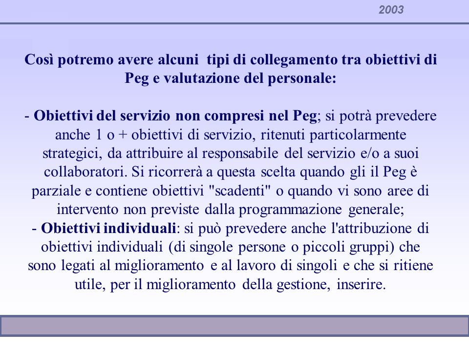 2003 Così potremo avere alcuni tipi di collegamento tra obiettivi di Peg e valutazione del personale: - Obiettivi del servizio non compresi nel Peg; s