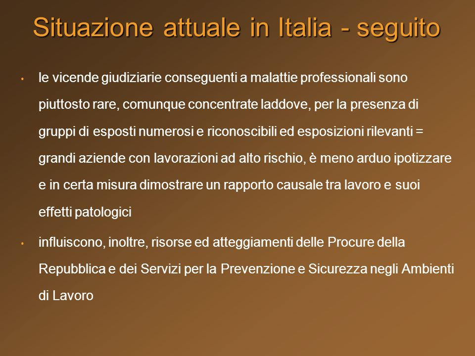 Situazione attuale in Italia - seguito le vicende giudiziarie conseguenti a malattie professionali sono piuttosto rare, comunque concentrate laddove,