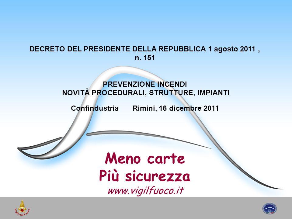 DECRETO DEL PRESIDENTE DELLA REPUBBLICA 1 agosto 2011, n. 151 PREVENZIONE INCENDI NOVITÀ PROCEDURALI, STRUTTURE, IMPIANTI Confindustria Rimini, 16 dic