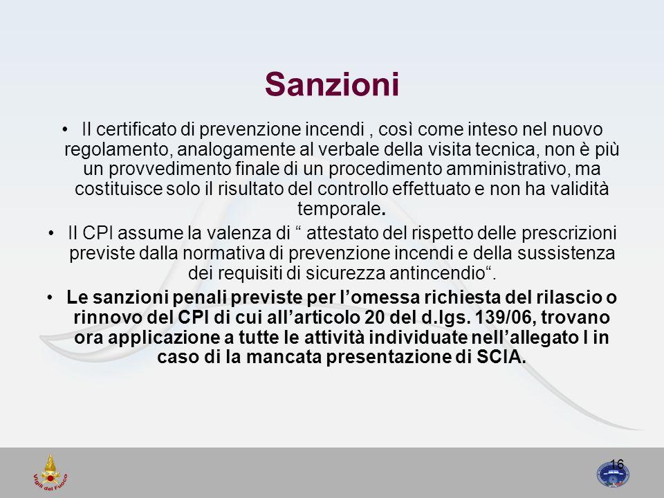 16 Sanzioni Il certificato di prevenzione incendi, così come inteso nel nuovo regolamento, analogamente al verbale della visita tecnica, non è più un