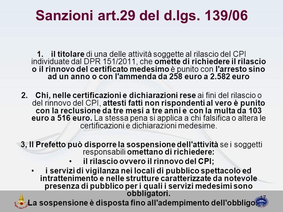 17 Sanzioni art.29 del d.lgs. 139/06 1.il titolare di una delle attività soggette al rilascio del CPI individuate dal DPR 151/2011, che omette di rich