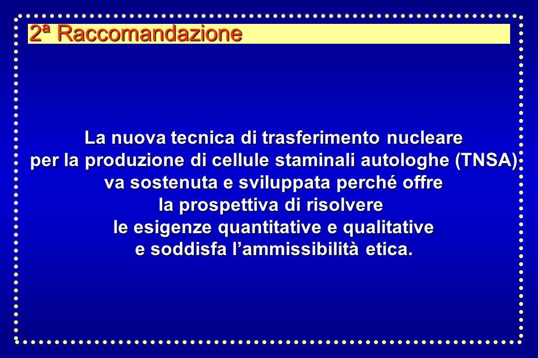 2ª Raccomandazione La nuova tecnica di trasferimento nucleare per la produzione di cellule staminali autologhe (TNSA) va sostenuta e sviluppata perché