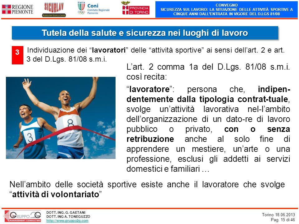 CONVEGNO SICUREZZA SUL LAVORO: LA SITUAZIONE DELLE ATTIVITÀ SPORTIVE A CINQUE ANNI DALLENTRATA IN VIGORE DEL D.LGS 81/08 Torino 18.06.2013 Pag. 15 di