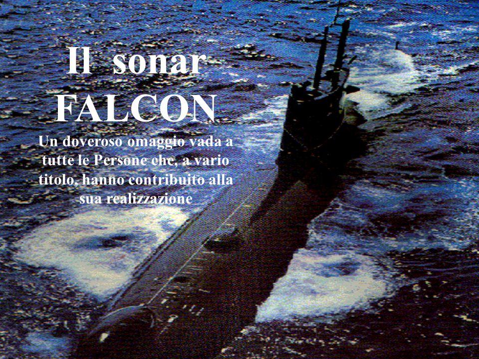 Il sonar FALCON Un doveroso omaggio vada a tutte le Persone che, a vario titolo, hanno contribuito alla sua realizzazione