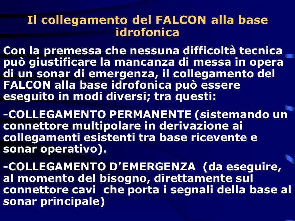 Il collegamento del FALCON alla base idrofonica Con la premessa che nessuna difficoltà tecnica può giustificare la mancanza di messa in opera di un so