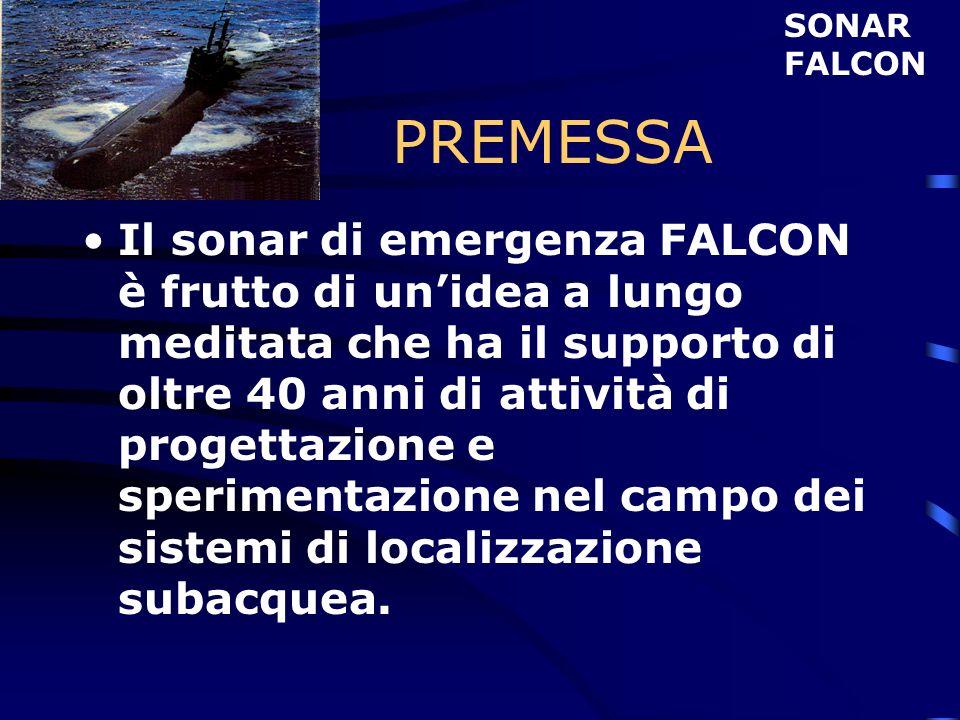 PREMESSA Il sonar di emergenza FALCON è frutto di unidea a lungo meditata che ha il supporto di oltre 40 anni di attività di progettazione e speriment