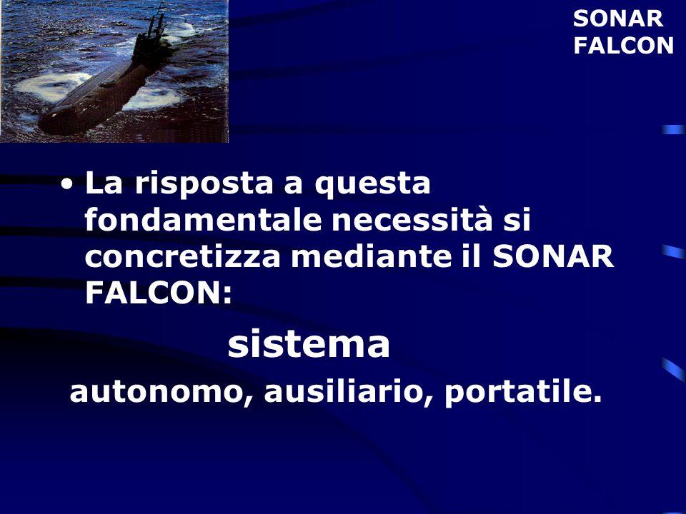 La risposta a questa fondamentale necessità si concretizza mediante il SONAR FALCON: sistema autonomo, ausiliario, portatile. SONAR FALCON