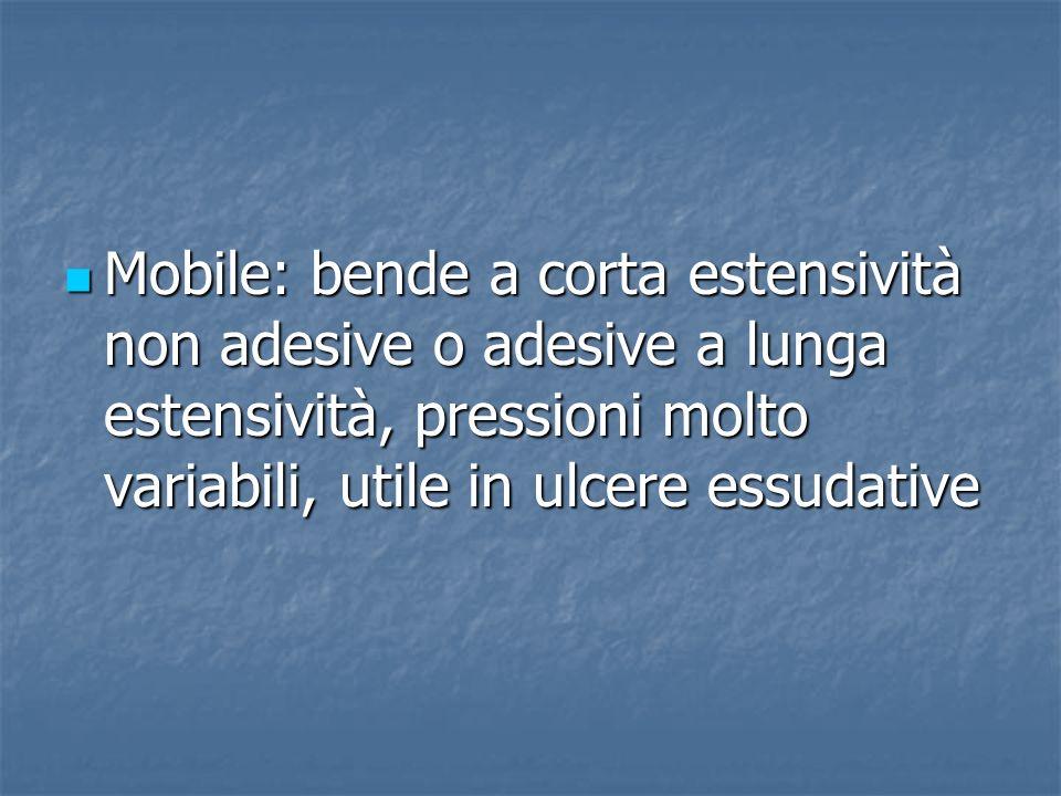 Mobile: bende a corta estensività non adesive o adesive a lunga estensività, pressioni molto variabili, utile in ulcere essudative Mobile: bende a cor