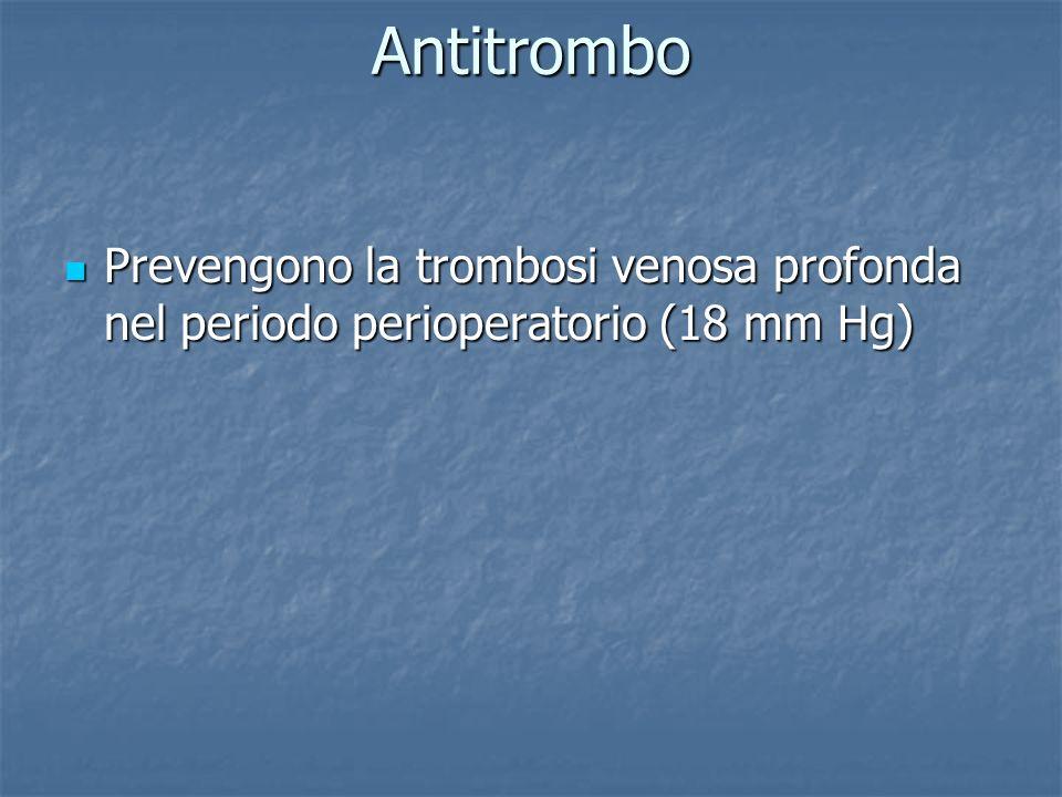Prevengono la trombosi venosa profonda nel periodo perioperatorio (18 mm Hg) Prevengono la trombosi venosa profonda nel periodo perioperatorio (18 mm Hg) Antitrombo