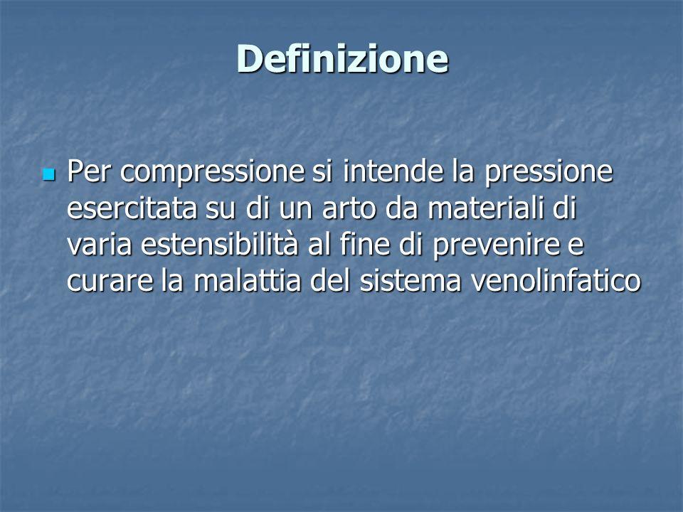 Definizione Per compressione si intende la pressione esercitata su di un arto da materiali di varia estensibilità al fine di prevenire e curare la mal