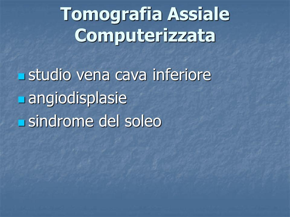 Tomografia Assiale Computerizzata studio vena cava inferiore studio vena cava inferiore angiodisplasie angiodisplasie sindrome del soleo sindrome del