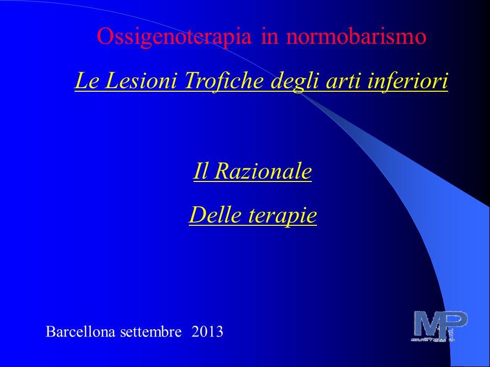 Barcellona settembre 2013 Ossigenoterapia in normobarismo Le Lesioni Trofiche degli arti inferiori Il Razionale Delle terapie