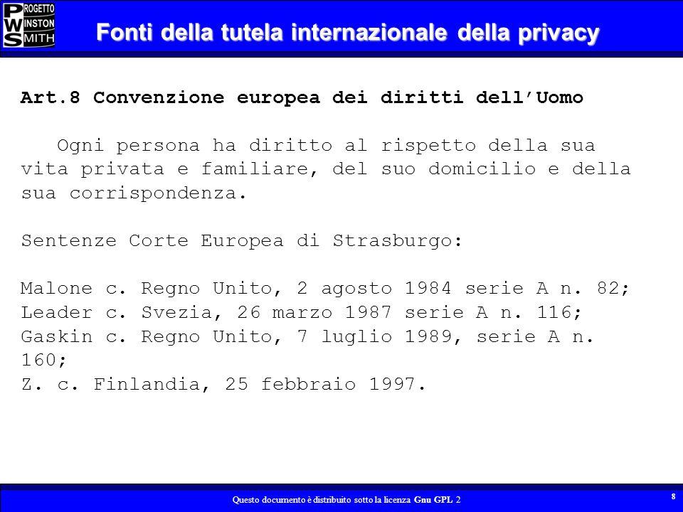 Questo documento è distribuito sotto la licenza Gnu GPL 2 9 Fonti della tutela internazionale della privacy Art.8 comma 1 Carta dei Diritti fondamentali dellUnione Europea Protezione dei dati di carattere personale 1.