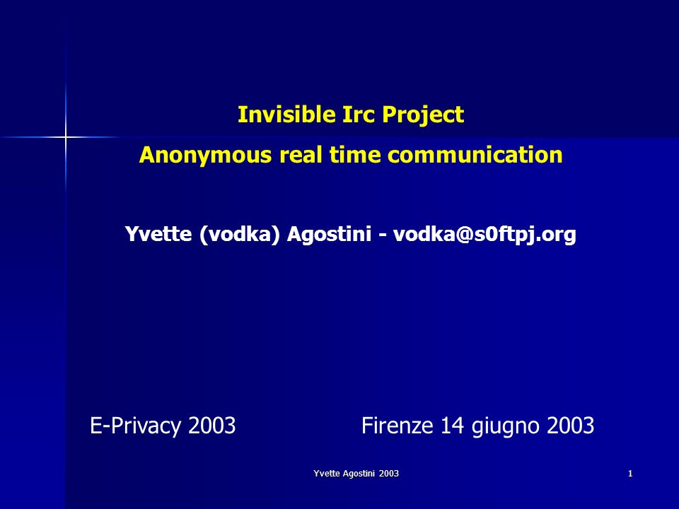 Yvette Agostini 200312 IIP dal punto di vista utente (1) la connessione allirc server avviene tramite una specie di proxy: isproxy (*NIX) o IIP (Winx) il proxy e multipiattaforma e di facile installazione e configurazione una volta installato il proxy si accede a IRC tramite il client solito (mIrc, BitchX, ecc..) impostandogli luso del proxy locale e il proxy che si fa carico della parte crittografica e dei vari meccanismi di sicurezza: per lutente la cosa e totalmente trasparente