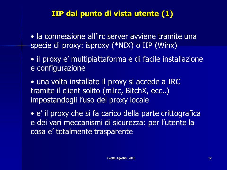 Yvette Agostini 200312 IIP dal punto di vista utente (1) la connessione allirc server avviene tramite una specie di proxy: isproxy (*NIX) o IIP (Winx)