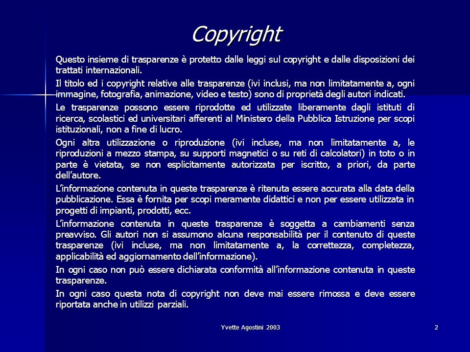 Yvette Agostini 20032 Copyright Questo insieme di trasparenze è protetto dalle leggi sul copyright e dalle disposizioni dei trattati internazionali.