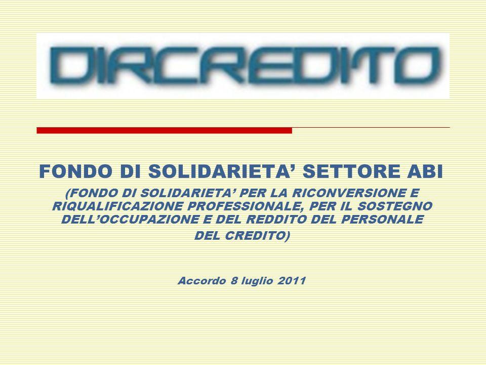 FONDO DI SOLIDARIETA SETTORE ABI (FONDO DI SOLIDARIETA PER LA RICONVERSIONE E RIQUALIFICAZIONE PROFESSIONALE, PER IL SOSTEGNO DELLOCCUPAZIONE E DEL REDDITO DEL PERSONALE DEL CREDITO) Accordo 8 luglio 2011