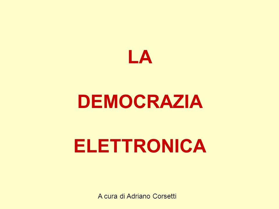 A cura di Adriano Corsetti LA DEMOCRAZIA ELETTRONICA