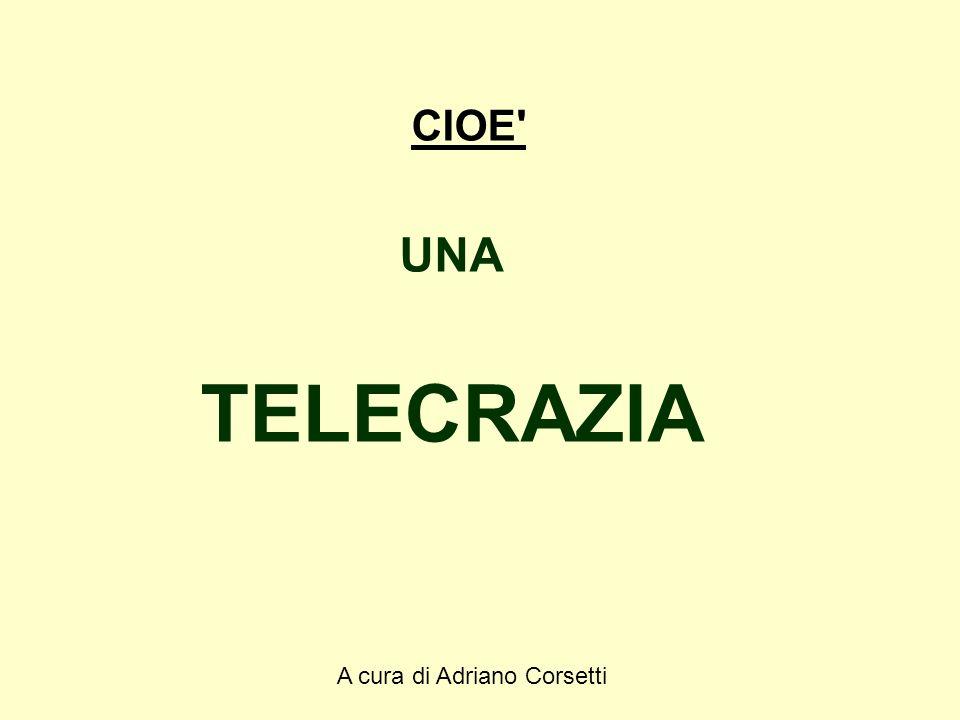 A cura di Adriano Corsetti CIOE UNA TELECRAZIA