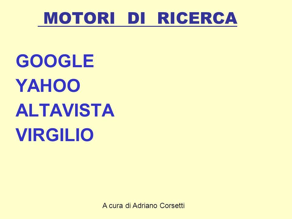 A cura di Adriano Corsetti MOTORI DI RICERCA GOOGLE YAHOO ALTAVISTA VIRGILIO