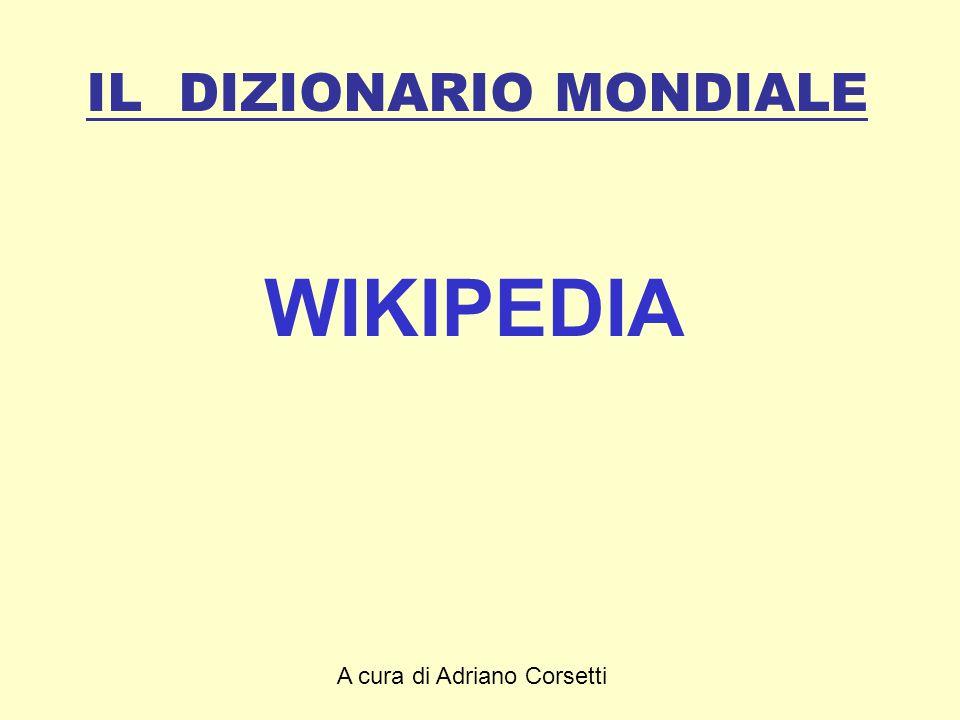A cura di Adriano Corsetti IL DIZIONARIO MONDIALE WIKIPEDIA