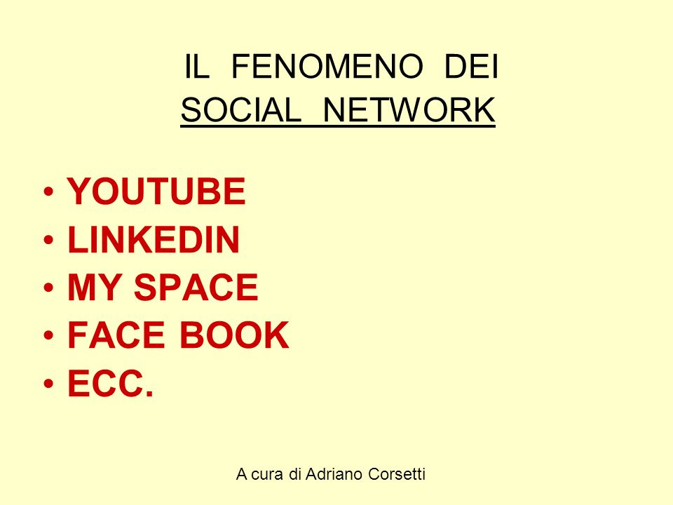 A cura di Adriano Corsetti IL FENOMENO DEI SOCIAL NETWORK YOUTUBE LINKEDIN MY SPACE FACE BOOK ECC.