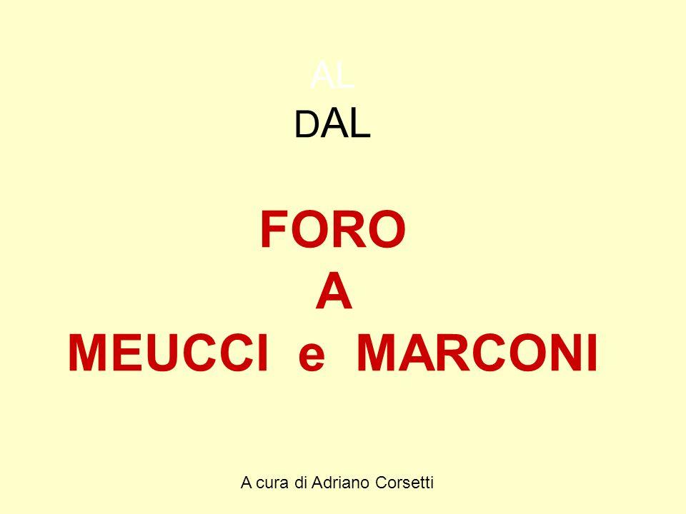 A cura di Adriano Corsetti AL D AL FORO A MEUCCI e MARCONI
