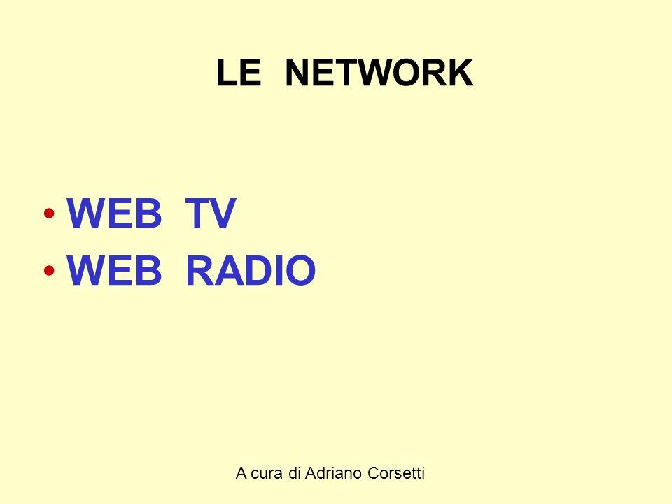 A cura di Adriano Corsetti LE NETWORK WEB TV WEB RADIO