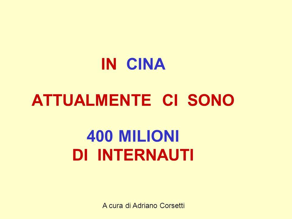 A cura di Adriano Corsetti IN CINA ATTUALMENTE CI SONO 400 MILIONI DI INTERNAUTI