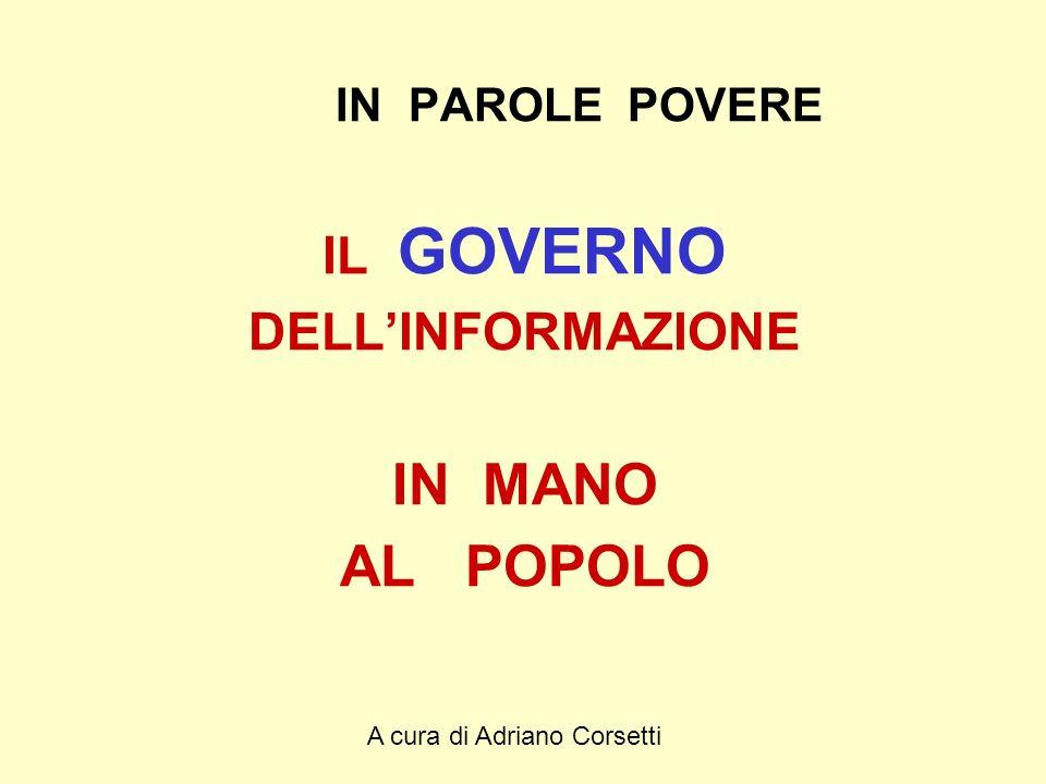 A cura di Adriano Corsetti IN PAROLE POVERE IL GOVERNO DELLINFORMAZIONE IN MANO AL POPOLO