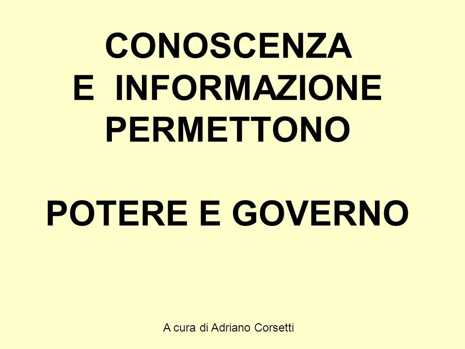 A cura di Adriano Corsetti CONOSCENZA E INFORMAZIONE PERMETTONO POTERE E GOVERNO