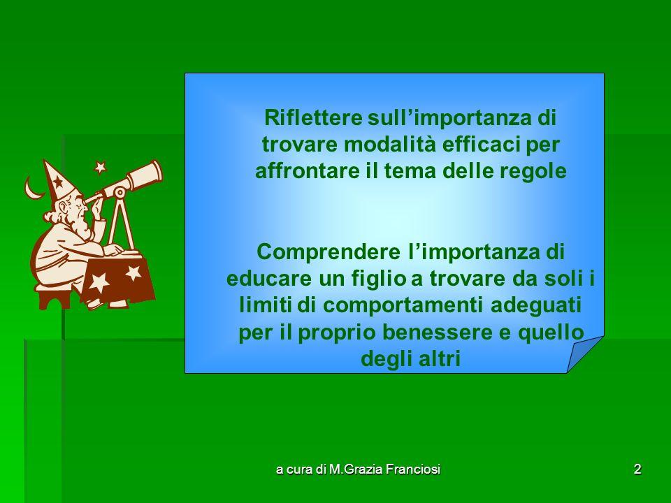 a cura di M.Grazia Franciosi2 Riflettere sullimportanza di trovare modalità efficaci per affrontare il tema delle regole Comprendere limportanza di ed