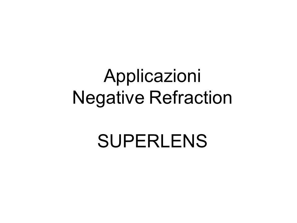 Applicazioni Negative Refraction SUPERLENS