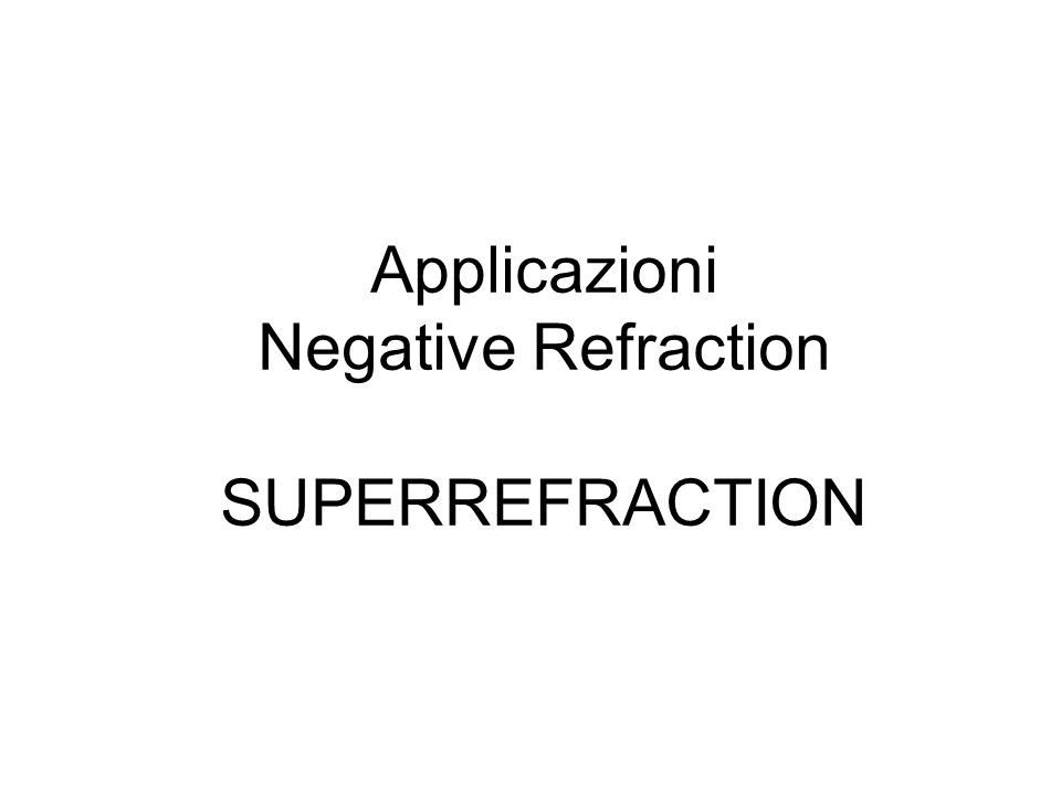 Applicazioni Negative Refraction SUPERREFRACTION