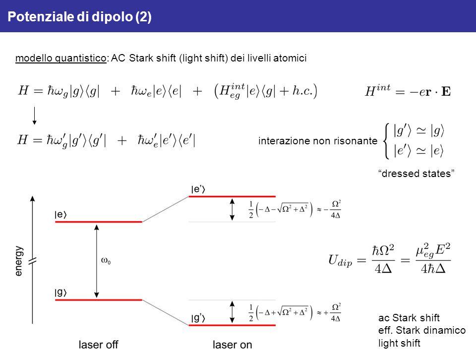 Potenziale di dipolo (2) modello quantistico: AC Stark shift (light shift) dei livelli atomici interazione non risonante dressed states ac Stark shift