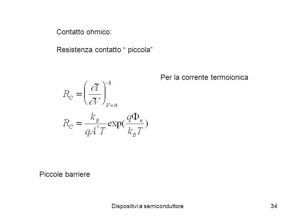 Dispositivi a semiconduttore34 Contatto ohmico: Resistenza contatto piccola Per la corrente termoionica Piccole barriere