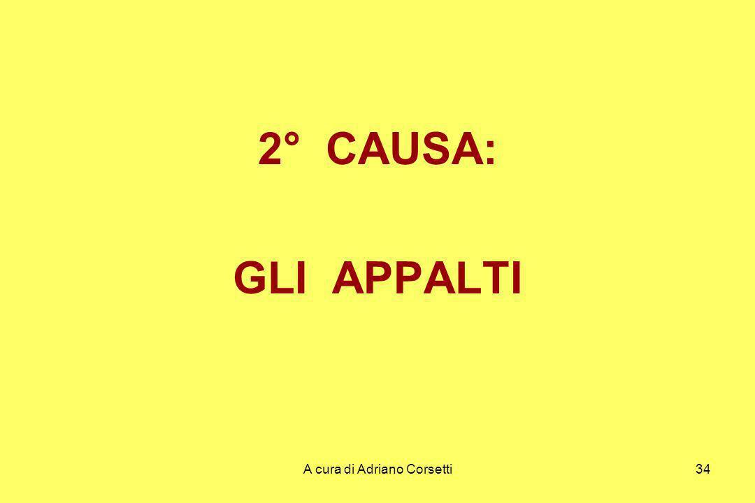 A cura di Adriano Corsetti34 2° CAUSA: GLI APPALTI