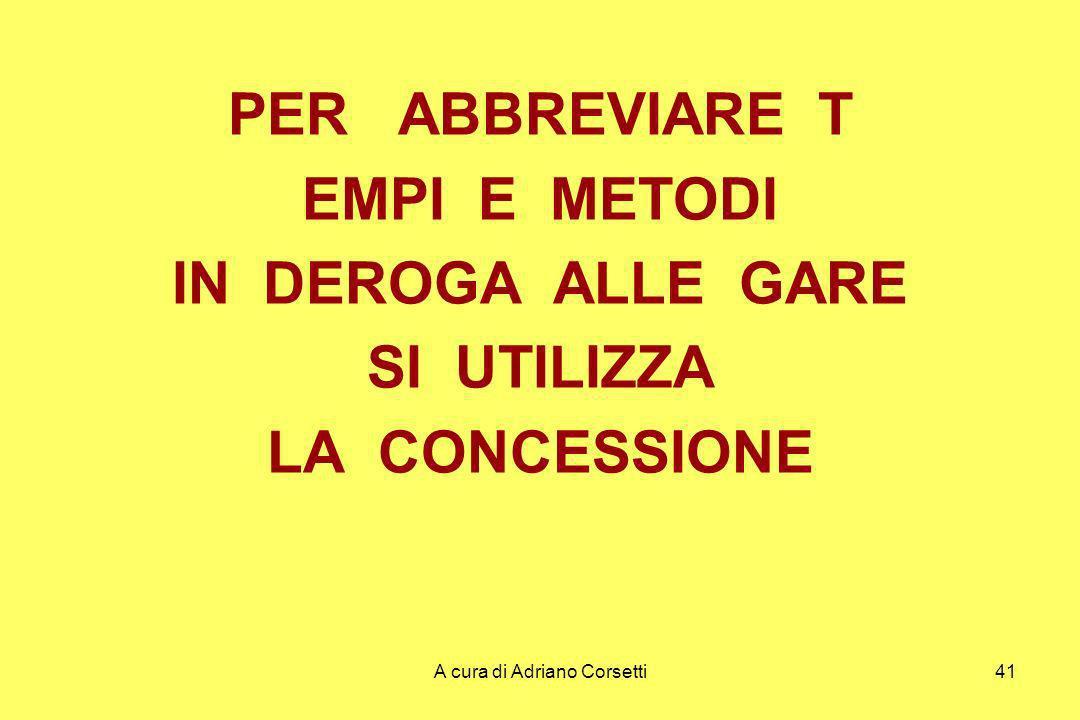 A cura di Adriano Corsetti41 PER ABBREVIARE T EMPI E METODI IN DEROGA ALLE GARE SI UTILIZZA LA CONCESSIONE