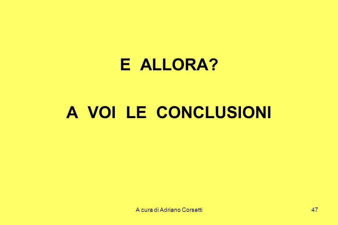 A cura di Adriano Corsetti47 E ALLORA? A VOI LE CONCLUSIONI