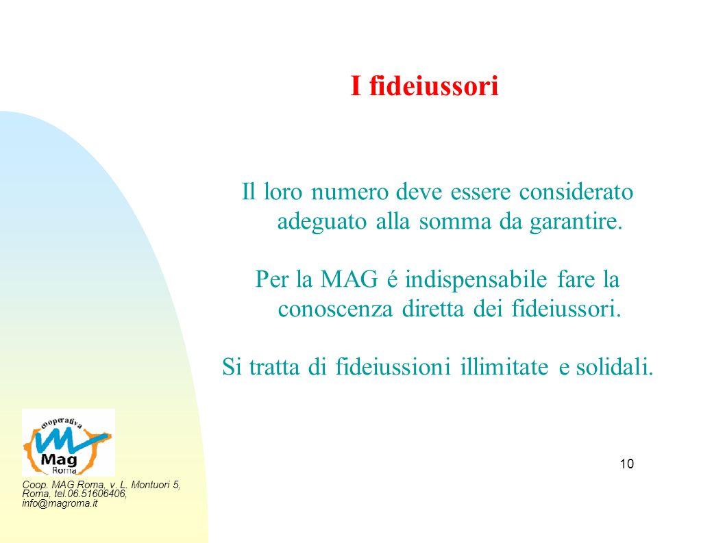 Coop. MAG Roma, v. L. Montuori 5, Roma, tel.06.51606406, info@magroma.it 10 I fideiussori Il loro numero deve essere considerato adeguato alla somma d
