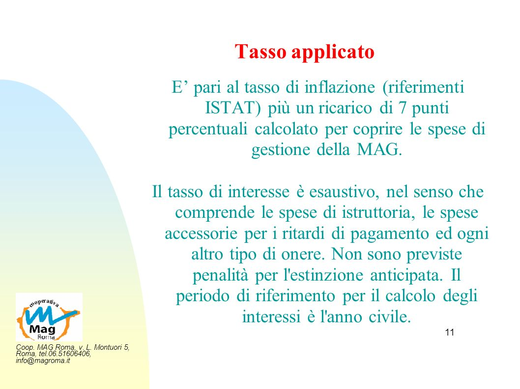 Coop. MAG Roma, v. L. Montuori 5, Roma, tel.06.51606406, info@magroma.it 11 Tasso applicato E pari al tasso di inflazione (riferimenti ISTAT) più un r