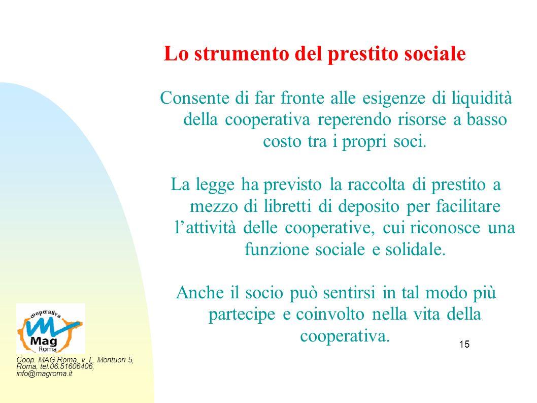 Coop. MAG Roma, v. L. Montuori 5, Roma, tel.06.51606406, info@magroma.it 15 Lo strumento del prestito sociale Consente di far fronte alle esigenze di