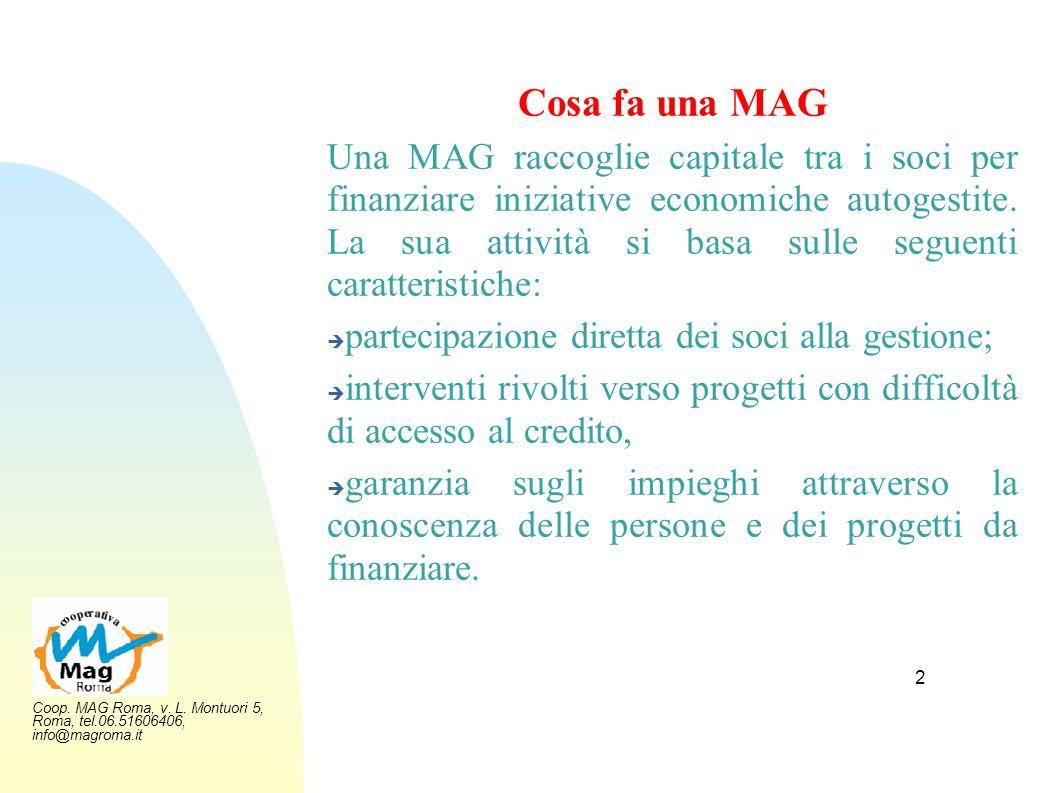 Coop. MAG Roma, v. L. Montuori 5, Roma, tel.06.51606406, info@magroma.it 2 Cosa fa una MAG Una MAG raccoglie capitale tra i soci per finanziare inizia